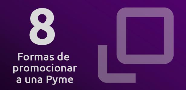 8 formas de promocionar a una Pyme en Internet